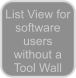List View for software users without a Tool Wall