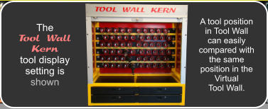 A tool position in Tool Wall can easily compared with the same  position in the Virtual Tool Wall. The Tool Wall Kern tool display setting is shown